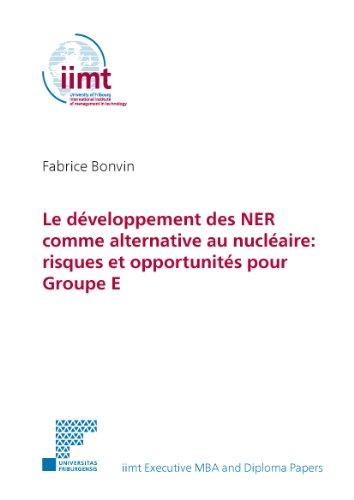 Le développement des NER comme alternative au nucléaire: risques et opportunités pour Groupe E (iimt Executive MBA and Diploma Papers) (French Edition)