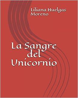 La Sangre del Unicornio: Amazon.es: Liliana Huelgas Moreno: Libros