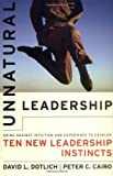 Unnatural Leadership, David L. Dotlich and Peter C. Cairo, 078795618X