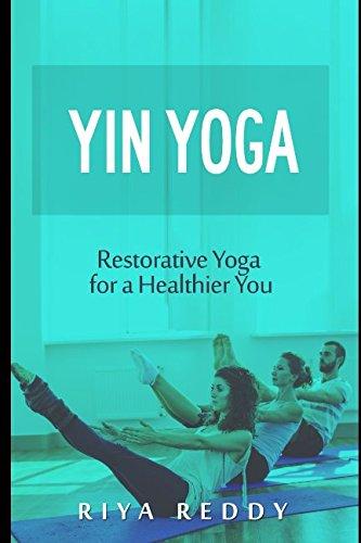 Yin Yoga: Restorative Yoga for a Healthier You