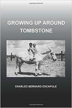 Book Growing Up Around Tombstone by Escapule, Charles Bernard (2013)