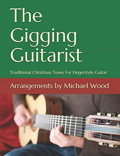 Christmas Fingerstyle Guitar - The Gigging Guitarist: Traditional Christmas Tunes For Fingerstyle Guitar