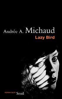 Lazy Bird par Michaud