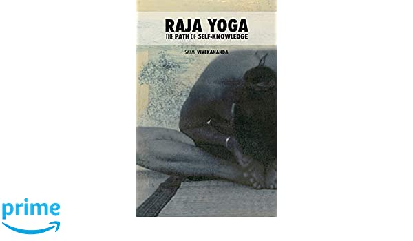 Raja Yoga: The Path of Self-knowledge: Volume 2 Four Paths ...