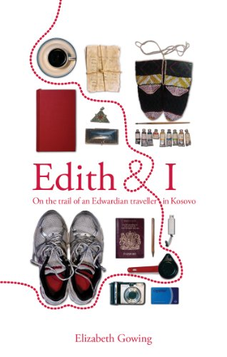 Edith and I; on the trail of an Edwardian traveller in Kosovo
