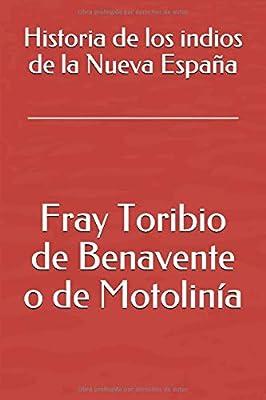 Historia de los indios de la Nueva España: Amazon.es: Benavente o de Motolinía, Fray Toribio de: Libros