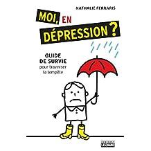 Moi, en dépression?: Guide de survie pour traverser la tempête (French Edition)