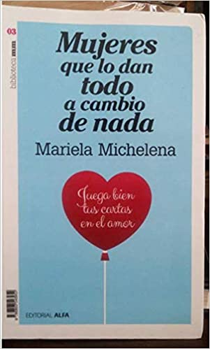 Mujeres que lo dan Todo a Cambio de Nada: Amazon.es: Mariela ...