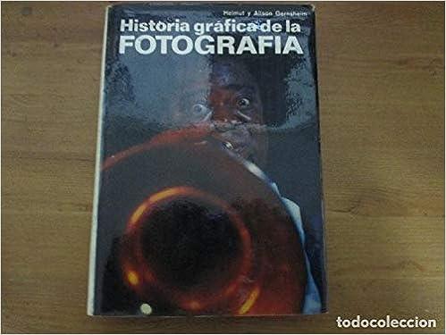 HISTORIA GRAFICA DE LA FOTOGRAFIA: Amazon.es: HELMUT ; GERNSHEIM, ALISON GERNSHEIM: Libros