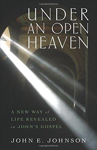 Under an Open Heaven: A New Way of Life Revealed in John's Gospel PDF