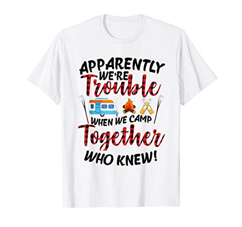 Apparently We're Trouble When We Camp Together Who Knew T-Shirt (Together Yellow T-shirts)