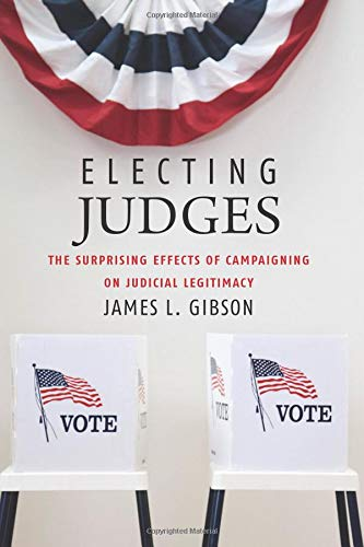 Electing Judges: The Surprising Effects of Campaigning on Judicial Legitimacy (Chicago Studies in American Politics)