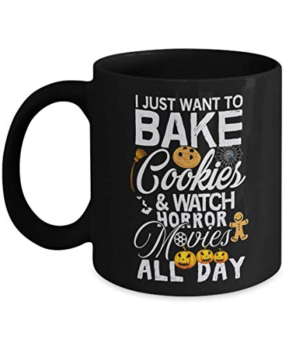 I Just Want To Bake Cookies & Watch Horror Movie All Day, Coffee Mugs Gift for Happy Halloween Day, Gift Idea for Her, Women, for Wife, Mom, -