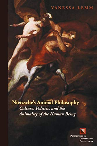 Nietzsche's Animal Philosophy: Culture, Politics, and the Animality of the Human Being (Perspectives in Continental Phil