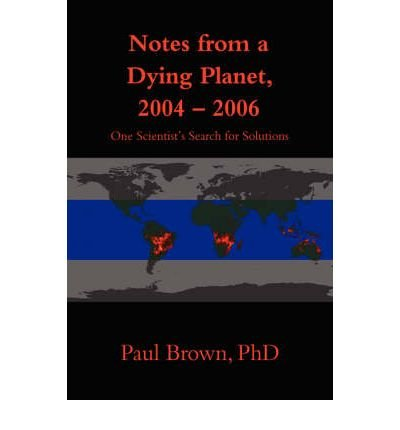Read Online Notes from a Dying Planet, 2004-2006 : One Scientist's Search for Solutions(Hardback) - 2006 Edition pdf