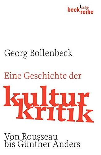 Eine Geschichte der Kulturkritik: Von J.J. Rousseau bis G. Anders