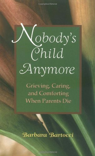 Nobodys Child Anymore Grieving Caring And Comforting When Parents Die Barbara Bartocci 8601417461822 Amazon Books