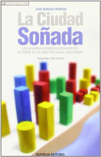 Descargar Libro La Ciudad Soñada: Los Grandes Proyectos Urbanísticos De Cádiz En El Siglo Xx Nunca Ejecutados José Antonio Hidalgo Viaña