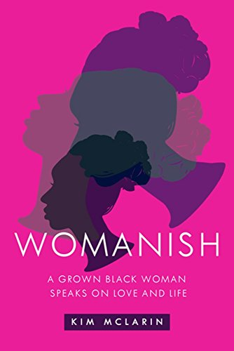 Womanish: A Grown Black Woman Speaks on Love and Life