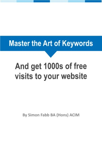 Master The Art of Keywords: And Get 1000s of FREE Visits to Your Website