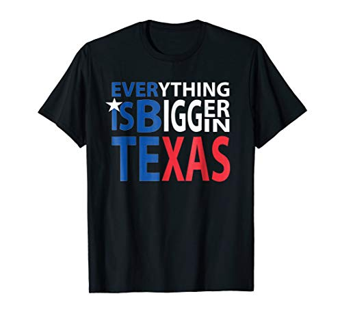Everything is Bigger in Texas T-Shirt -