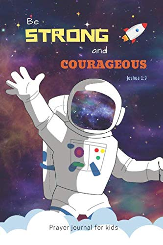 Prayer Journal for Kids: 90 Days of Praise and Thanks with Prompts - 3 Month Guide | Be Strong and Courageous | Space Astronaut Design