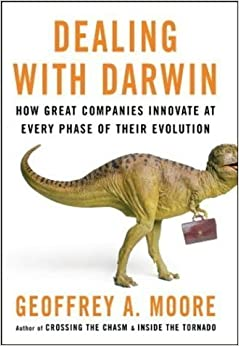 Dealing with Darwin: How Great Companies Innovate at Every Phase of Their Evolution by Geoffrey Moore (2006)