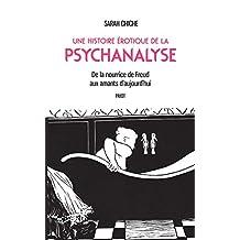 Une histoire érotique de la psychanalyse: De la nourrice de Freud aux amants d'aujourd'hui (French Edition)