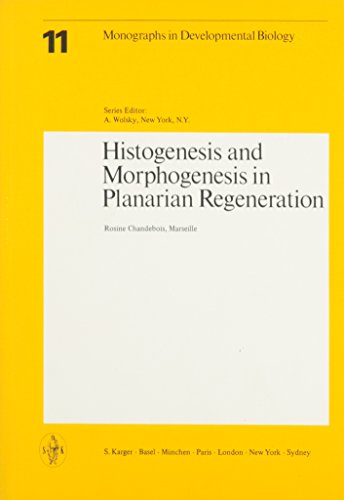 Histogenesis and Morphogenesis in Planarian Regeneration (Monographs in Developmental Biology, Vol. 11)