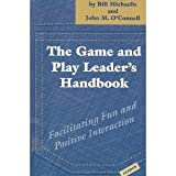 The Game and Play Leaders' Handbook : Facilitating Fun and Positive Interaction, Michaelis, Bill and O'Connell, John M., 1892132028