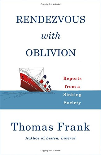 : Rendezvous with Oblivion: Reports from a Sinking Society