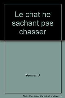 Le Chat Ne Sachant Pas Chasser John Yeoman Babelio