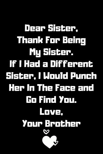 Dear Sister Thank You For Being My Sister Lined Notebook, Funny Gift For your Sister, Sister Gift From Brother: Sister Gifts from Brother Lined ... Blank Pages, 6x9 Inches, Matte Finish Cover