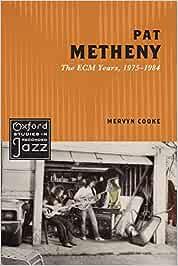 Pat Metheny (UK): The ECM Years, 1975-1984 (Oxford Studies in Recorded Jazz)