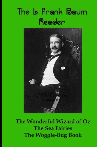 Download The L Frank Baum Reader: The Wonderful Wizard of Oz, The Sea Faeries, and The Woggle-Bug Book pdf