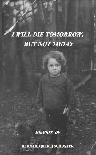 I Will Die Tomorrow, But Not Today by [Schuster, Bernard]