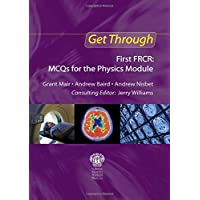 Get Through First FRCR: MCQs for the Physics Module