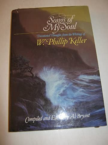 Songs of my soul: Devotional thoughts from the writings of W. Phillip Keller (Song Soul)