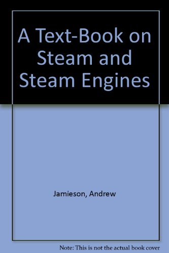 A TEXT-BOOK ON STEAM AND STEAM-ENGINES SPECIALLY ARRANGED FOR THE USE OF SCIENCE AND ART CITY AND GUILDS OF LONDON INSTITUTE AND OTHE R ENGINEERING STUDENTS 6th Edition