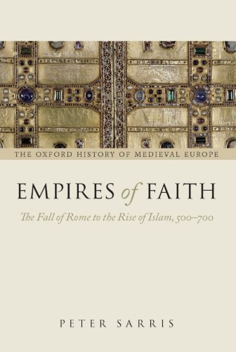Empires of Faith: The Fall of Rome to the Rise of Islam, 500-700 (Oxford History of Medieval Europe)