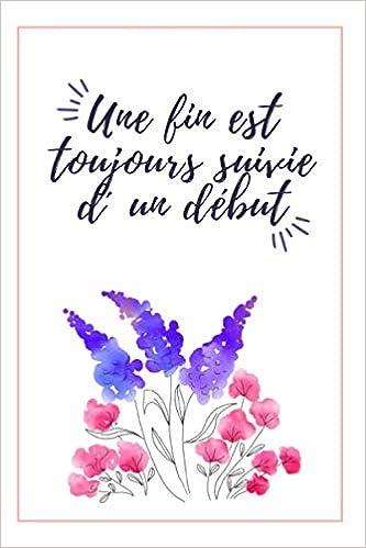 Idee Cadeau Pour Meilleure Amie.Amazon Fr Une Fin Est Toujours Suivie D Un Debut Carnet De