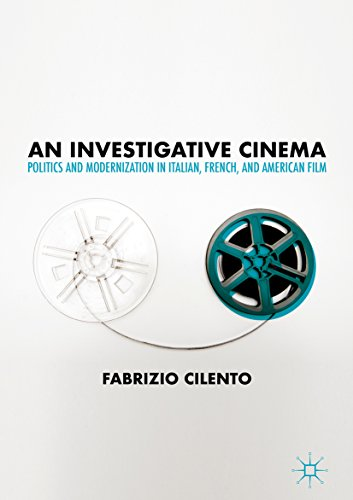 An Investigative Cinema: Politics and Modernization in Italian, French, and American Film por Fabrizio Cilento