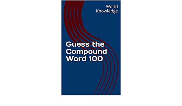 Guess the Compound Word 100 - Kindle edition by World Knowledge. Humor & Entertainment Kindle eBooks @ Amazon.com.