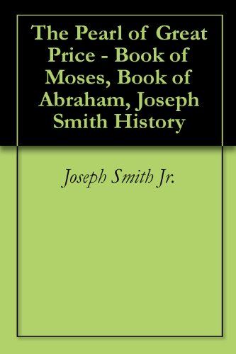 The Pearl of Great Price - Book of Moses, Book of Abraham