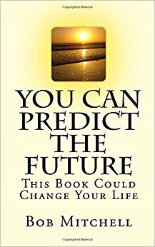You Can Predict The Future: This Book Could Change Your Life