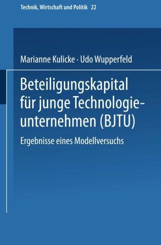 Beteiligungskapital für junge Technologieunternehmen: Ergebnisse eines Modellversuchs (Technik, Wirtschaft und Politik) (German Edition) by Marianne Kulicke