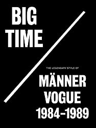 Big Time: The Legendary Style of Männer Vogue, 1984-1989 (German Edition)