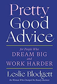 Pretty Good Advice: For People Who Dream Big and Work Harder (English Edition)