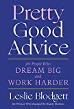 Pretty Good Advice: For People Who Dream Big and