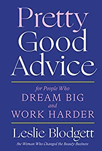 Pretty Good Advice: For People Who Dream Big and Work Harder by Leslie Blodgett